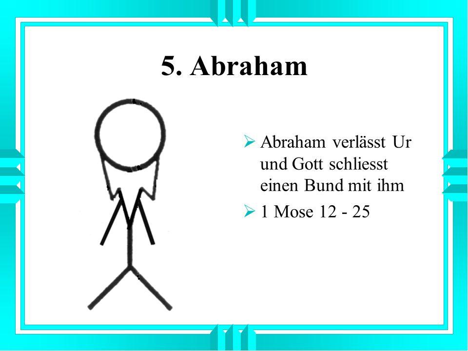 5. Abraham Abraham verlässt Ur und Gott schliesst einen Bund mit ihm