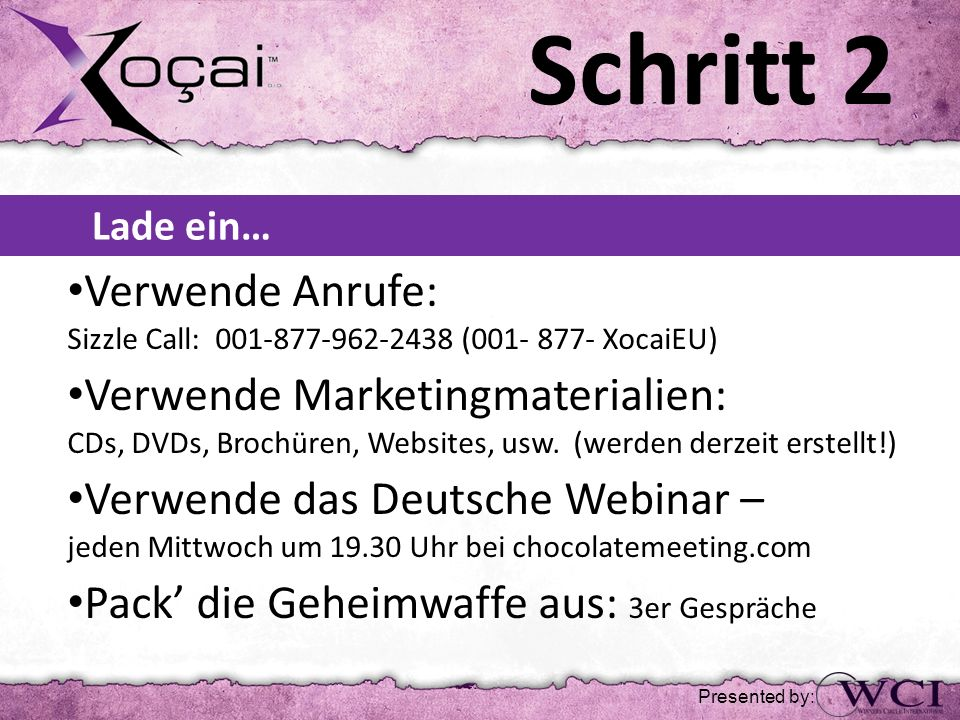 Schritt 2 Lade ein… Verwende Anrufe: Sizzle Call: 001-877-962-2438 (001- 877- XocaiEU)