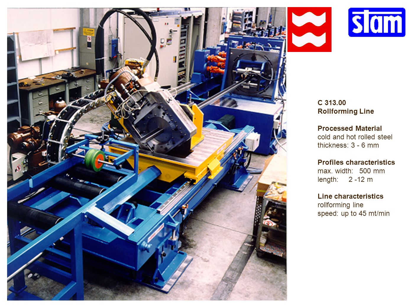 C 313.00 Rollforming Line. Processed Material. cold and hot rolled steel. thickness: 3 - 6 mm. Profiles characteristics.
