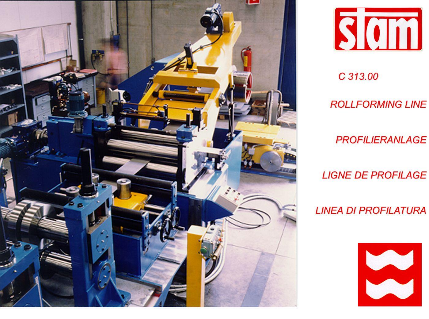 C 313.00 ROLLFORMING LINE PROFILIERANLAGE LIGNE DE PROFILAGE LINEA DI PROFILATURA