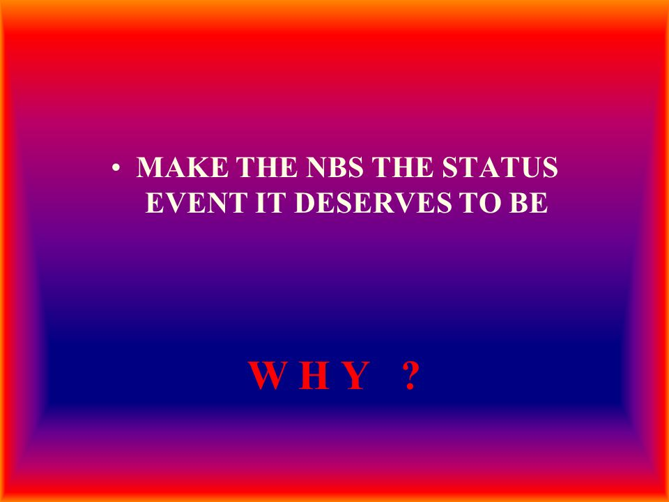 MAKE THE NBS THE STATUS EVENT IT DESERVES TO BE