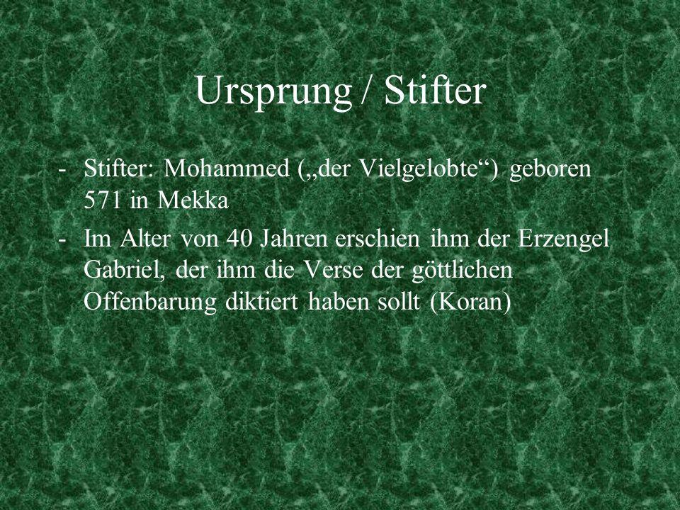 """Ursprung / Stifter Stifter: Mohammed (""""der Vielgelobte ) geboren 571 in Mekka."""