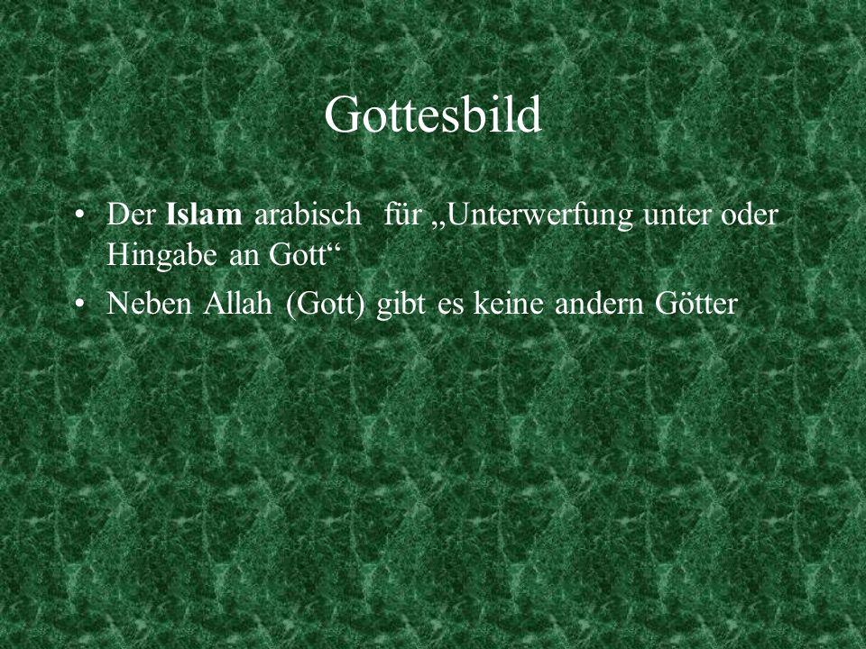 """Gottesbild Der Islam arabisch für """"Unterwerfung unter oder Hingabe an Gott Neben Allah (Gott) gibt es keine andern Götter."""
