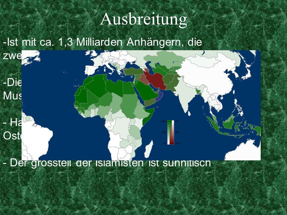 Ausbreitung Ist mit ca. 1,3 Milliarden Anhängern, die zweit größte Religion der Erde. Die Anhänger des Islams nennen sich Muslime.