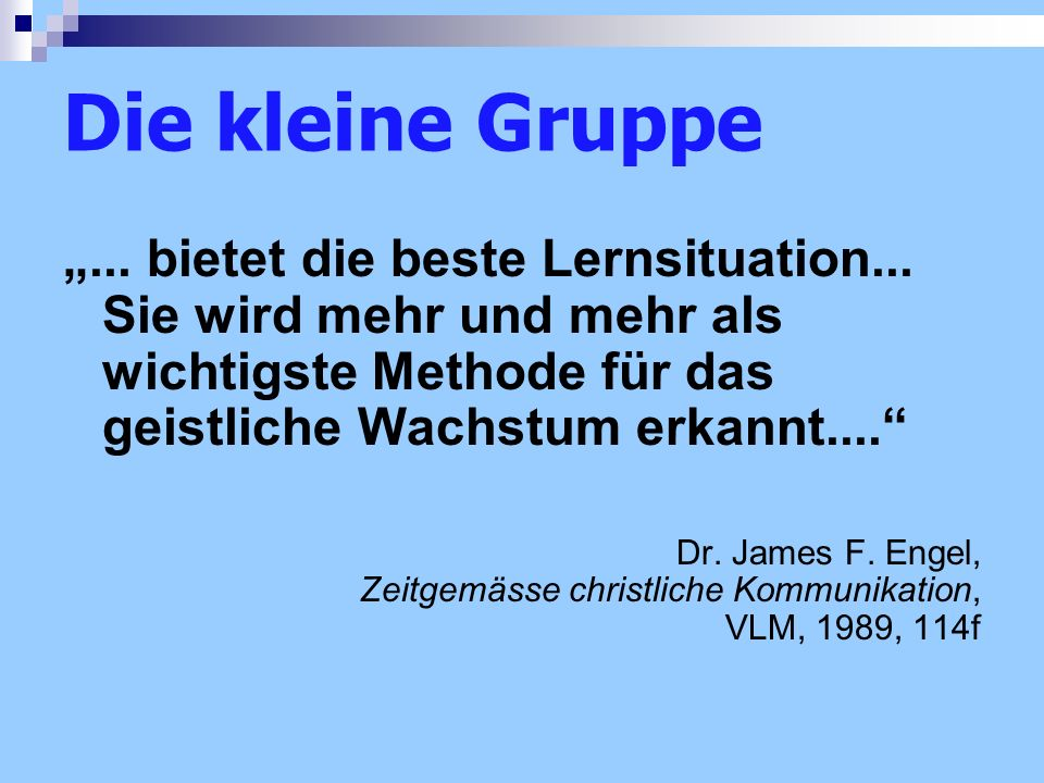 """Die kleine Gruppe """"... bietet die beste Lernsituation... Sie wird mehr und mehr als wichtigste Methode für das geistliche Wachstum erkannt...."""