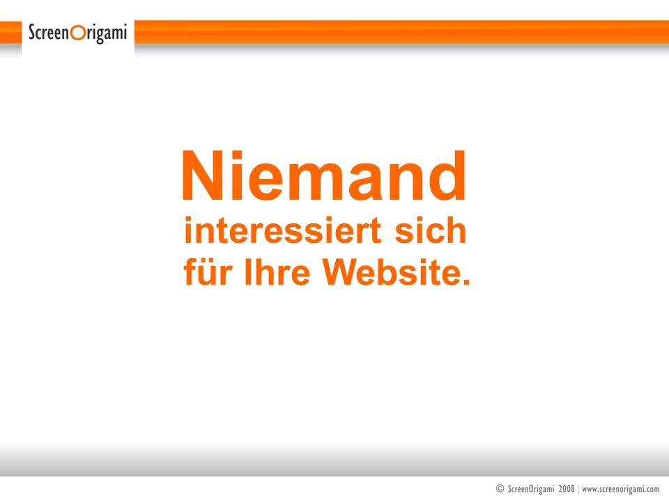 Niemand interessiert sich für Ihre Website.