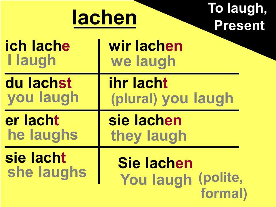 lachen ich lache du lachst er lacht sie lacht wir lachen ihr lacht