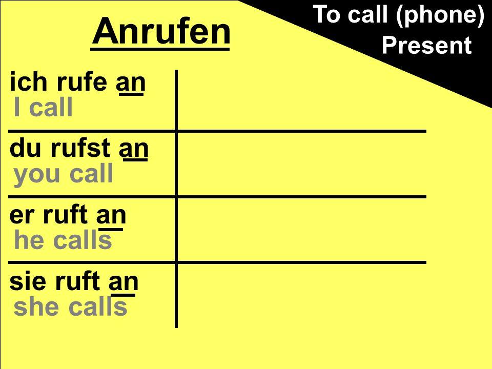 Anrufen ich rufe an du rufst an I call you call er ruft an he calls
