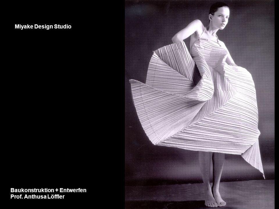 Miyake Design Studio Baukonstruktion + Entwerfen Prof. Anthusa Löffler