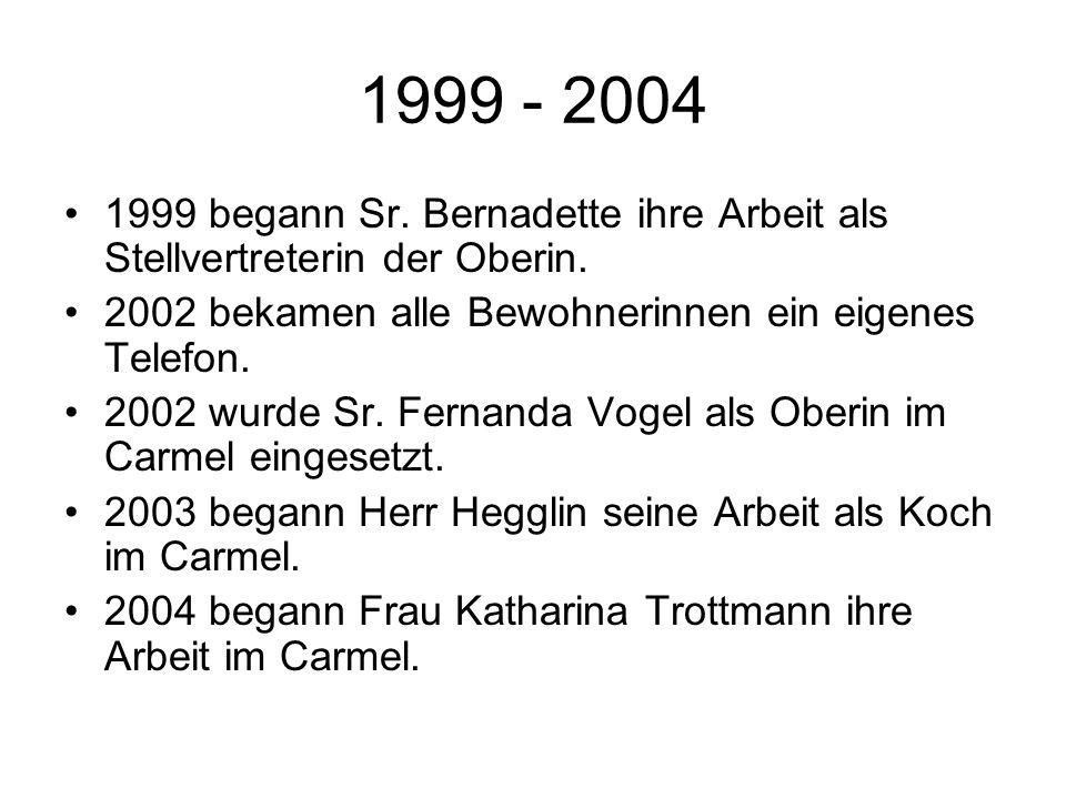 1999 - 2004 1999 begann Sr. Bernadette ihre Arbeit als Stellvertreterin der Oberin. 2002 bekamen alle Bewohnerinnen ein eigenes Telefon.