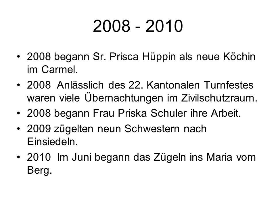 2008 - 2010 2008 begann Sr. Prisca Hüppin als neue Köchin im Carmel.