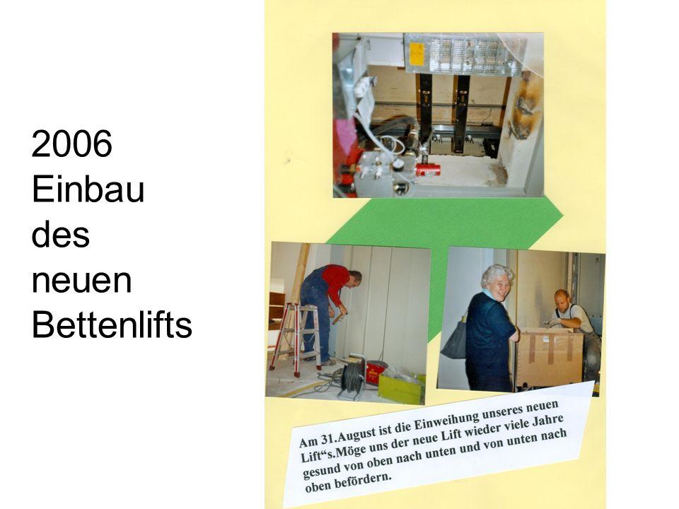 2006 Einbau des neuen Bettenlifts