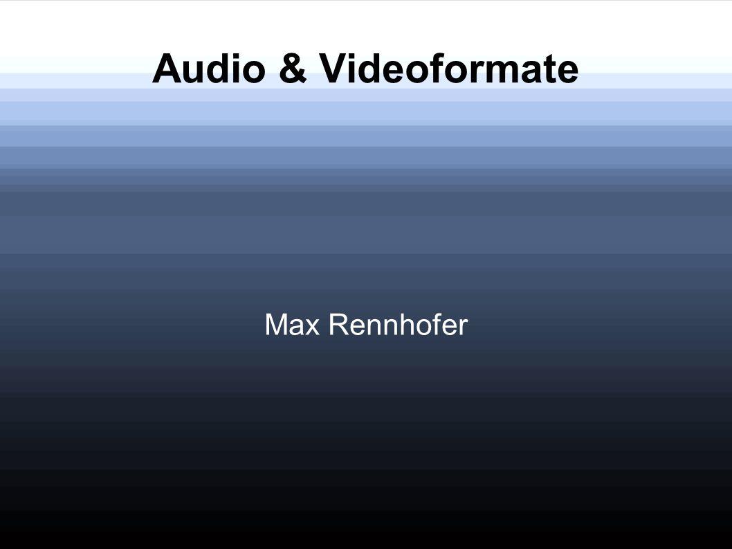 Audio & Videoformate Max Rennhofer