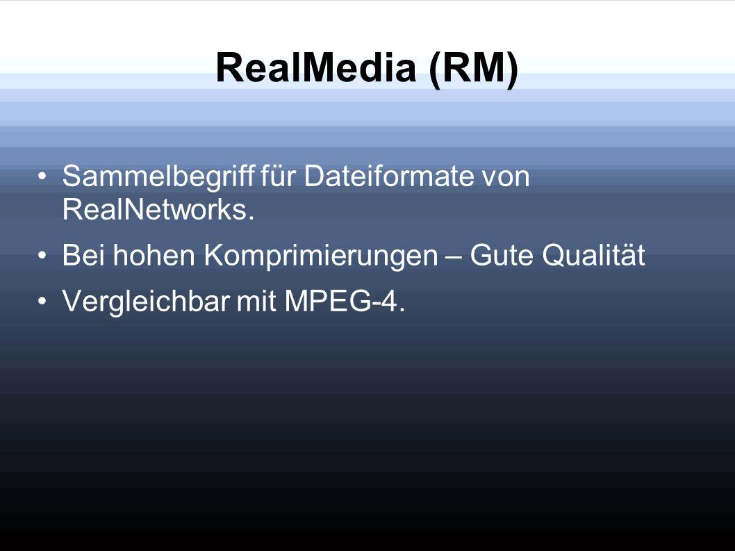 RealMedia (RM) Sammelbegriff für Dateiformate von RealNetworks.