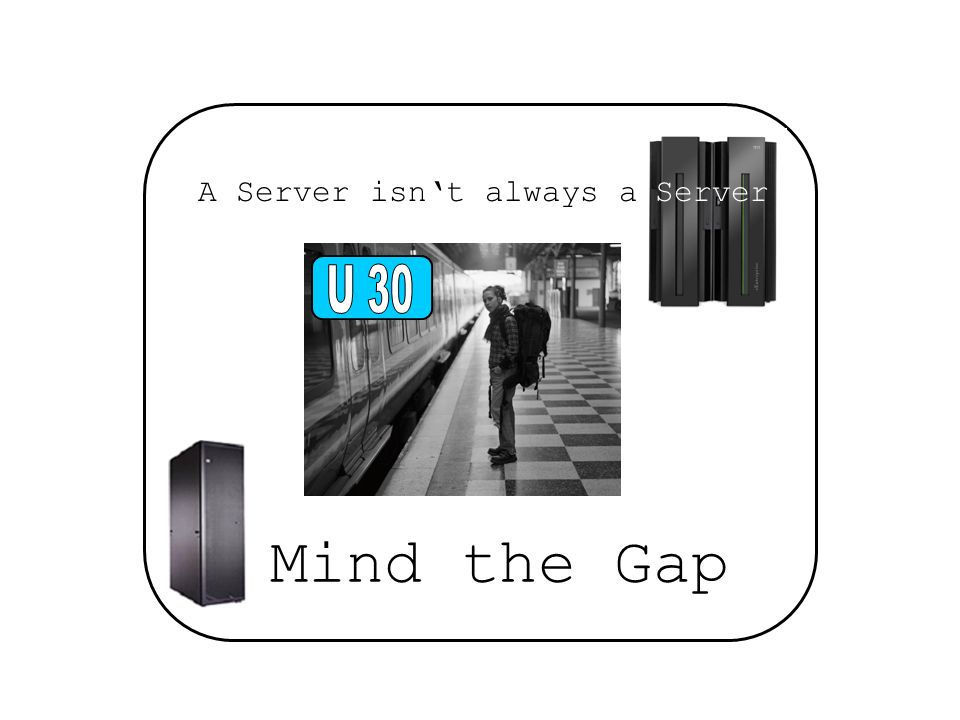 Server A Server isn't always a U 30 Mind the Gap