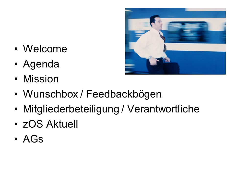 Welcome Agenda. Mission. Wunschbox / Feedbackbögen. Mitgliederbeteiligung / Verantwortliche. zOS Aktuell.