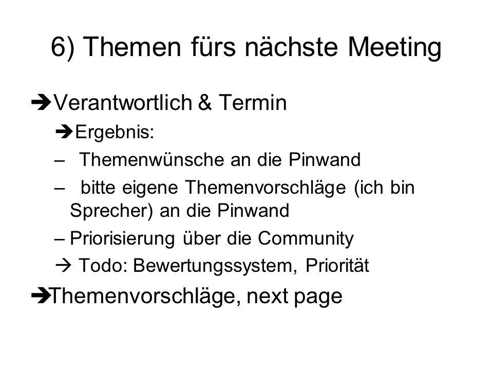 6) Themen fürs nächste Meeting