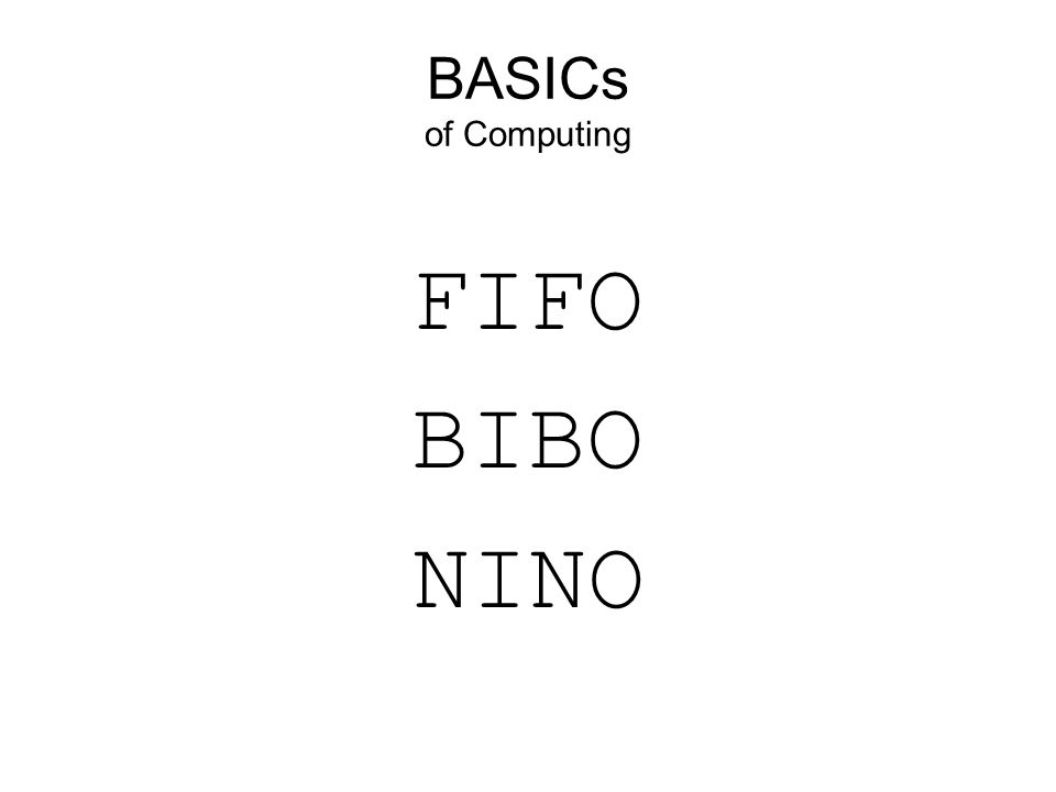BASICs of Computing FIFO BIBO NINO