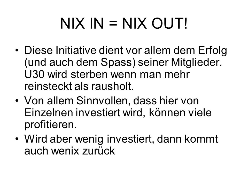 NIX IN = NIX OUT!