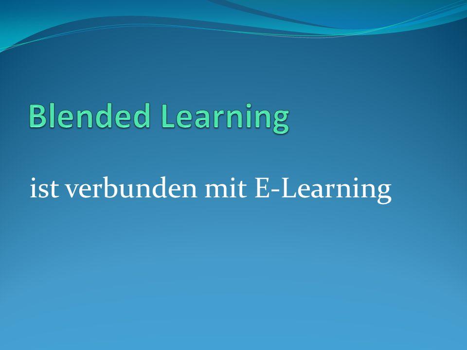 Blended Learning ist verbunden mit E-Learning