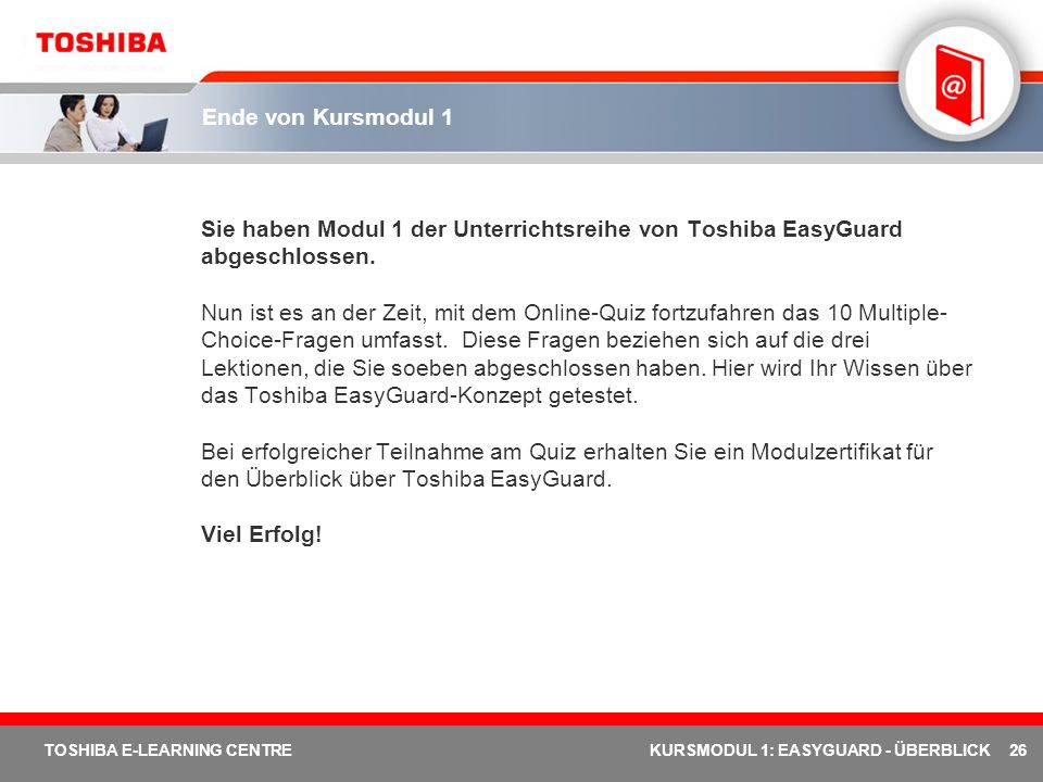 Ende von Kursmodul 1 Sie haben Modul 1 der Unterrichtsreihe von Toshiba EasyGuard abgeschlossen.