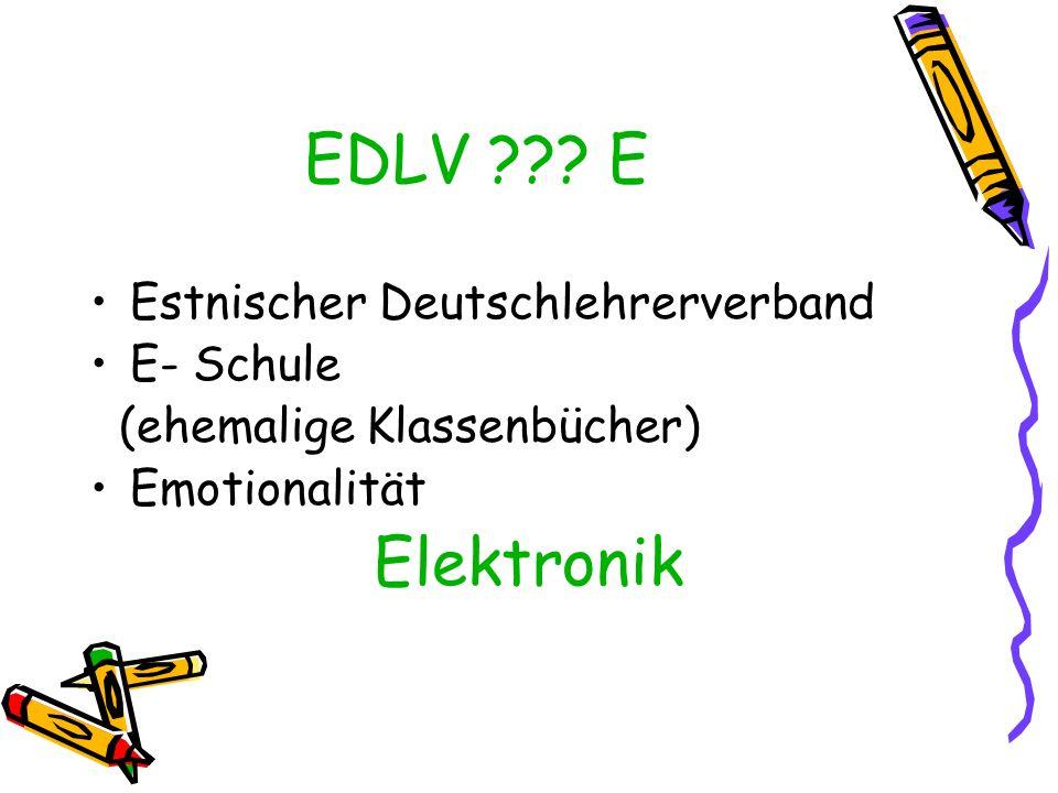 EDLV E Estnischer Deutschlehrerverband E- Schule