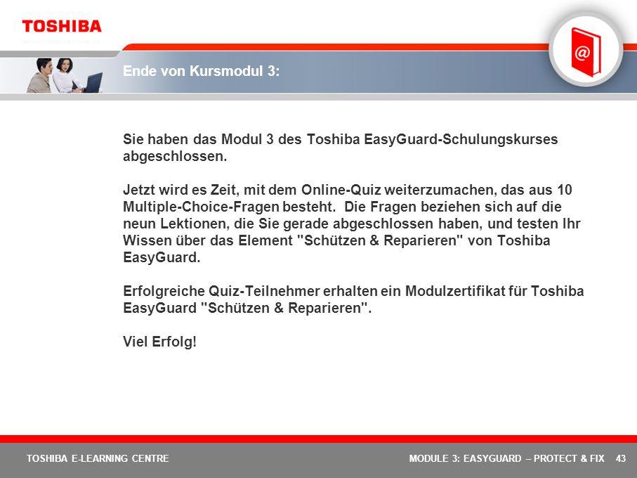 Ende von Kursmodul 3: Sie haben das Modul 3 des Toshiba EasyGuard-Schulungskurses abgeschlossen.