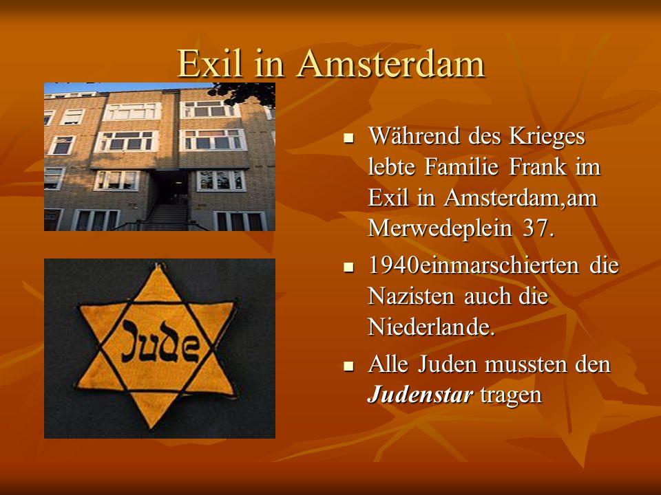 Exil in Amsterdam Während des Krieges lebte Familie Frank im Exil in Amsterdam,am Merwedeplein 37.