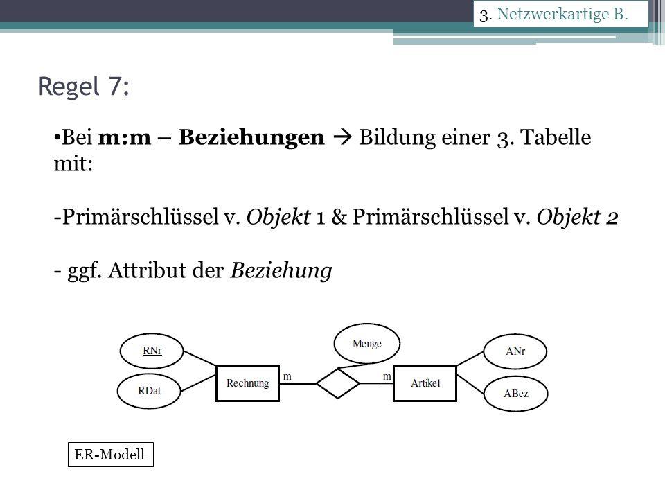 Regel 7: Bei m:m – Beziehungen  Bildung einer 3. Tabelle mit: