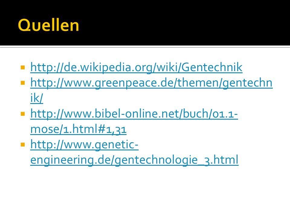 Quellen http://de.wikipedia.org/wiki/Gentechnik