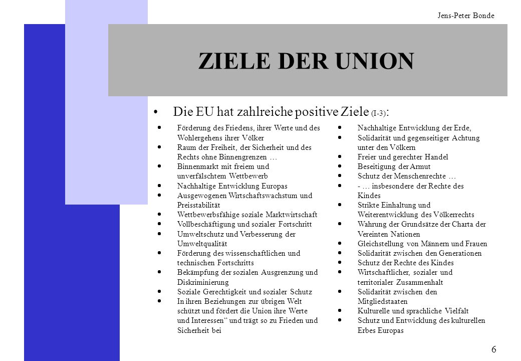 ZIELE DER UNION Die EU hat zahlreiche positive Ziele (I-3):