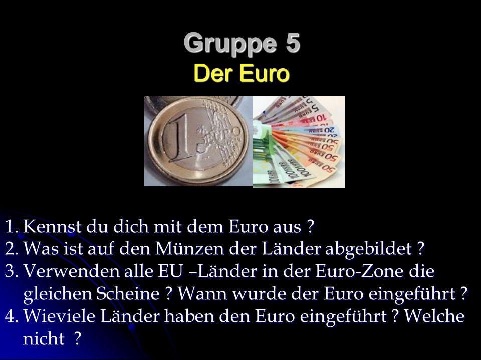 Gruppe 5 Der Euro Kennst du dich mit dem Euro aus