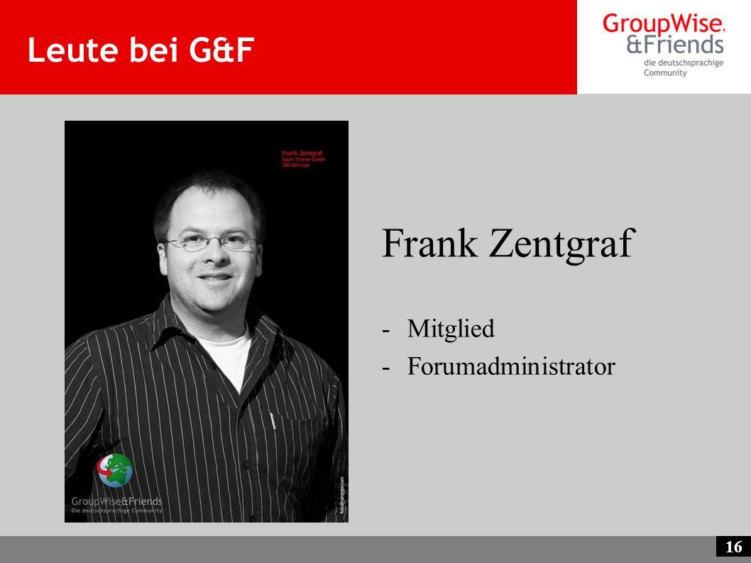 Leute bei G&F Frank Zentgraf Mitglied Forumadministrator