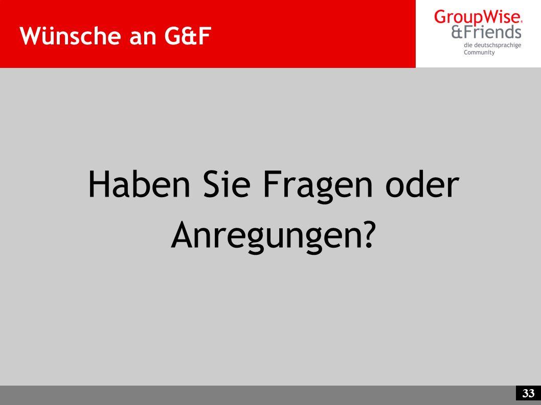 Wünsche an G&F Haben Sie Fragen oder Anregungen