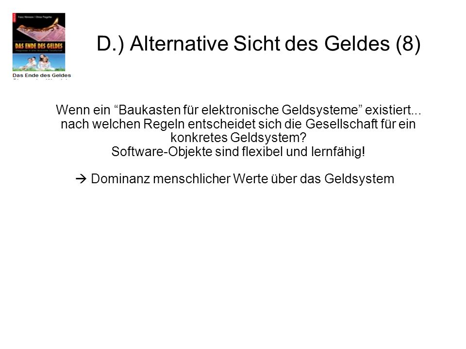 D.) Alternative Sicht des Geldes (8)