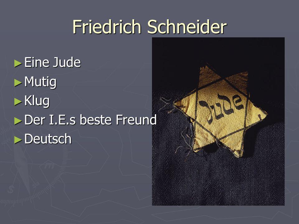Friedrich Schneider Eine Jude Mutig Klug Der I.E.s beste Freund
