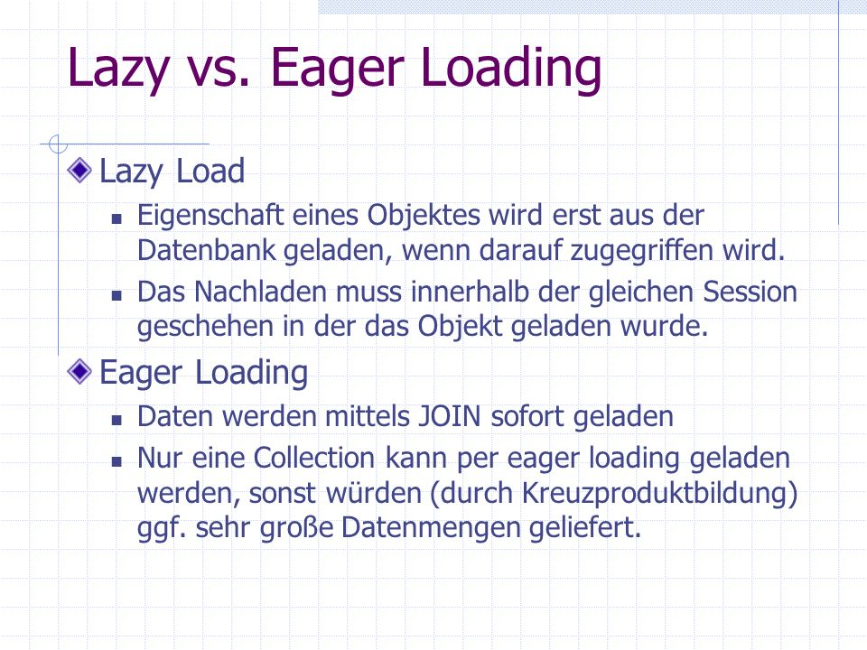 Lazy vs. Eager Loading Lazy Load Eager Loading