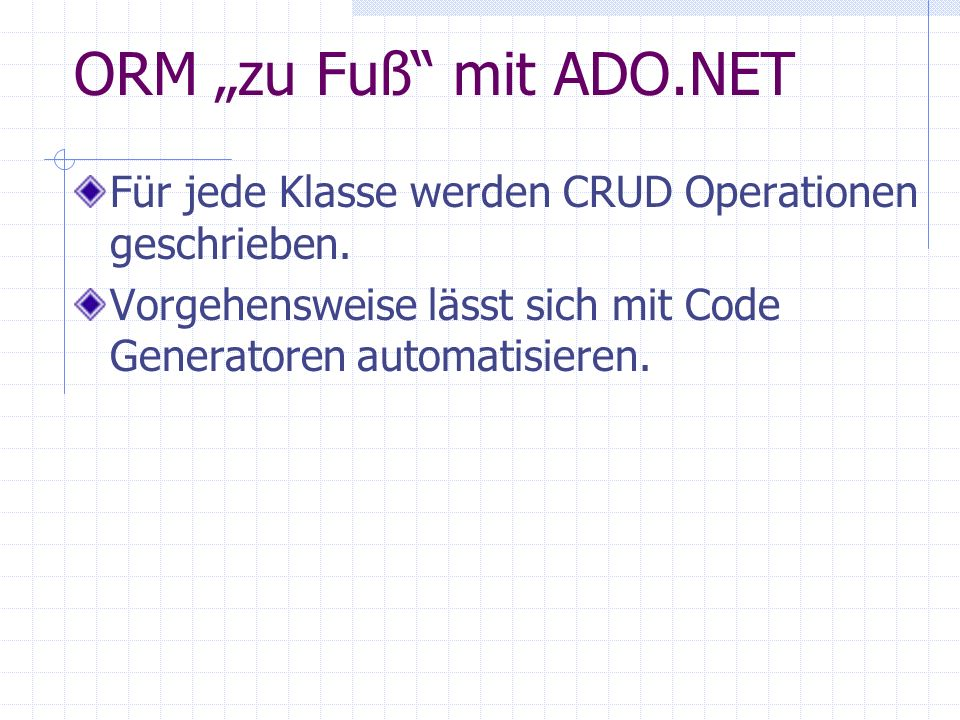 """ORM """"zu Fuß mit ADO.NETFür jede Klasse werden CRUD Operationen geschrieben."""