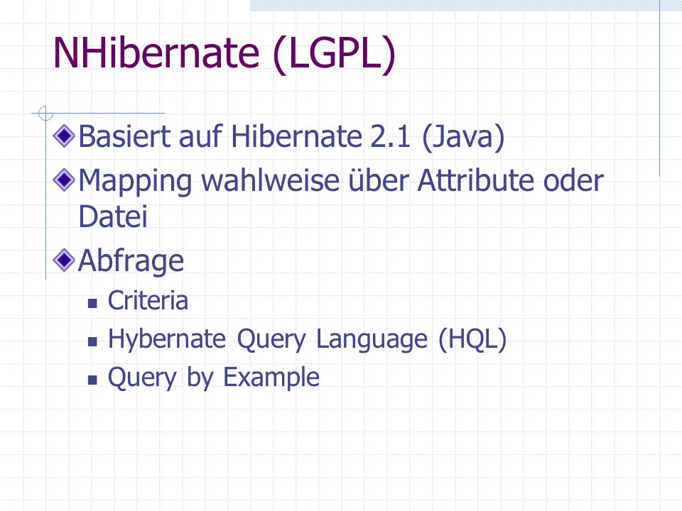 NHibernate (LGPL) Basiert auf Hibernate 2.1 (Java)