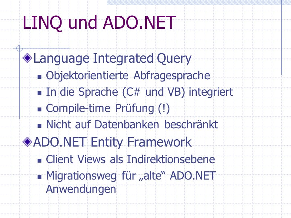 LINQ und ADO.NET Language Integrated Query ADO.NET Entity Framework