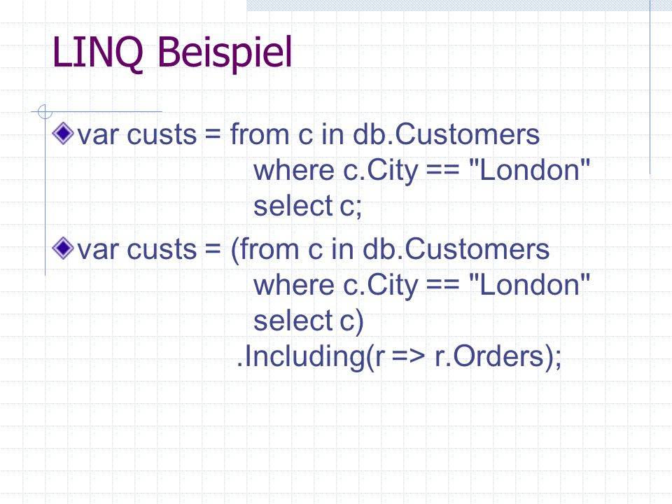 LINQ Beispielvar custs = from c in db.Customers where c.City == London select c;