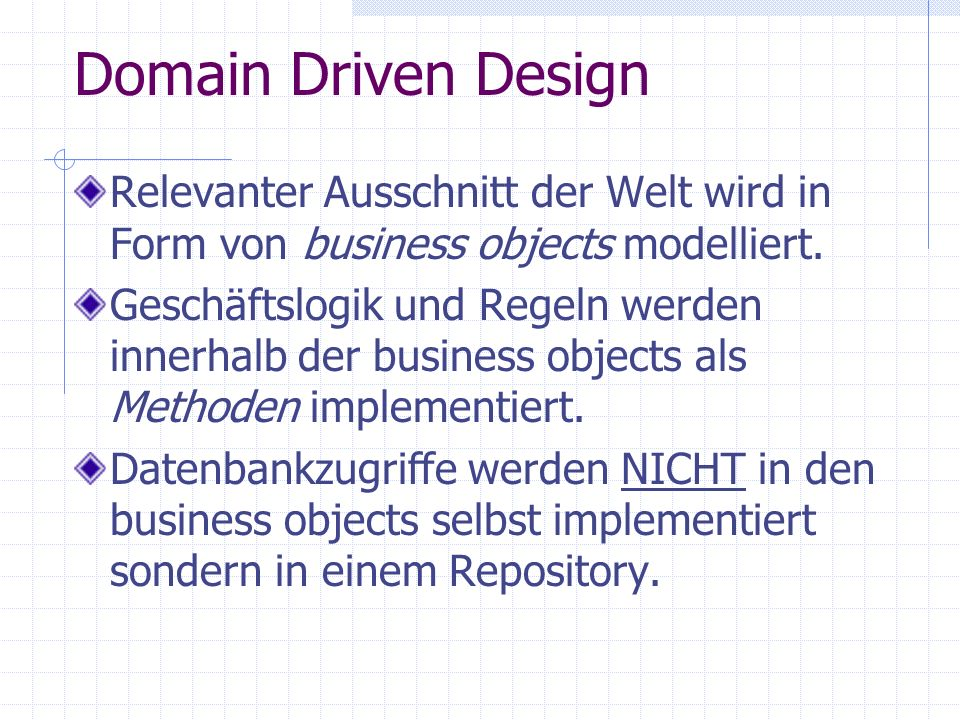 Domain Driven Design Relevanter Ausschnitt der Welt wird in Form von business objects modelliert.