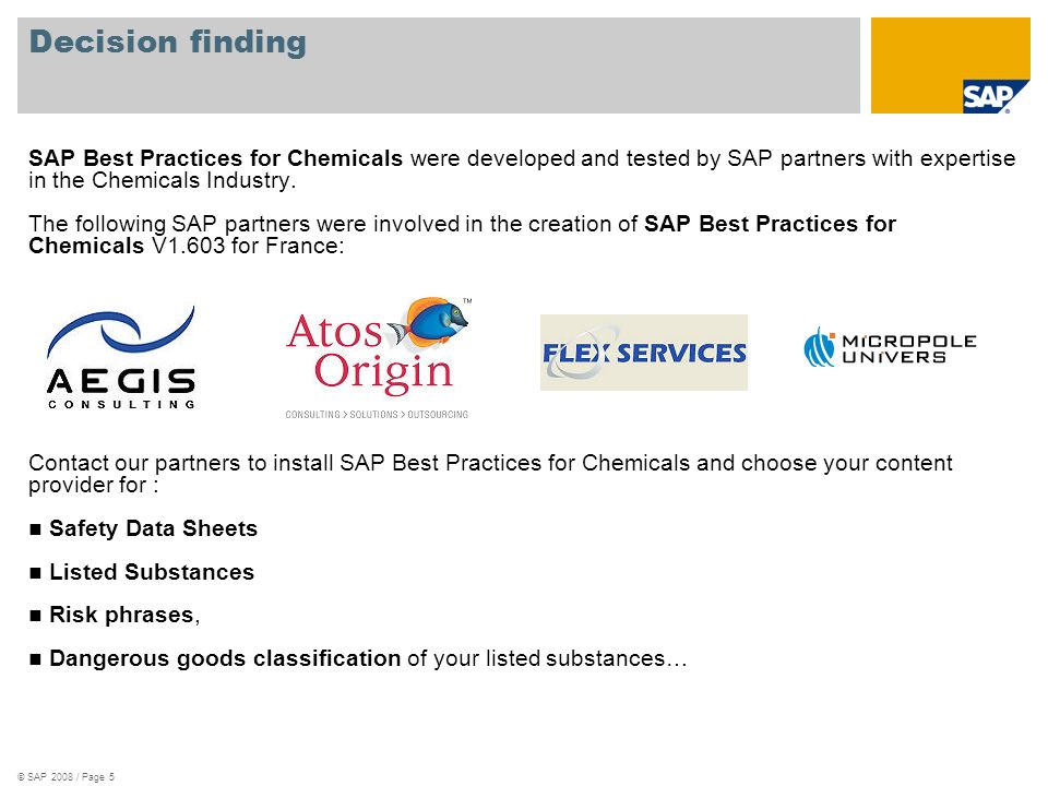 Decision finding SAP Best Practices for Chemicals were developed and tested by SAP partners with expertise in the Chemicals Industry.