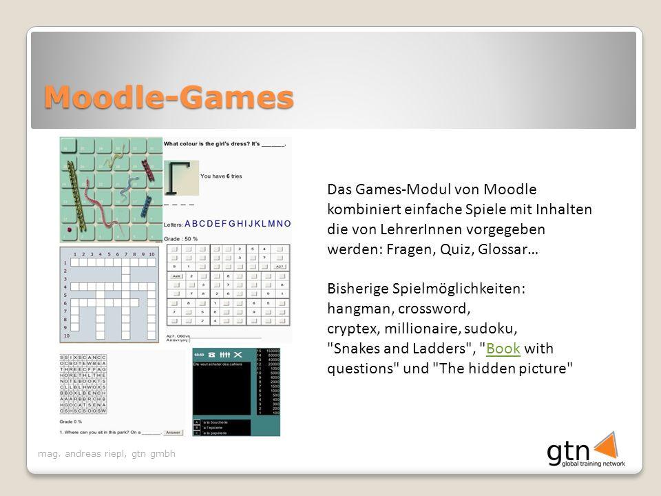 Moodle-Games Das Games-Modul von Moodle kombiniert einfache Spiele mit Inhalten die von LehrerInnen vorgegeben werden: Fragen, Quiz, Glossar…