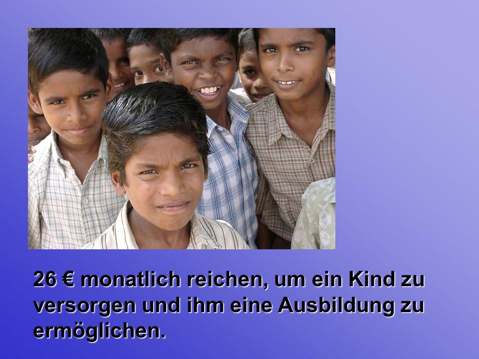 26 Euro 26 € monatlich reichen, um ein Kind zu versorgen und ihm eine Ausbildung zu ermöglichen.