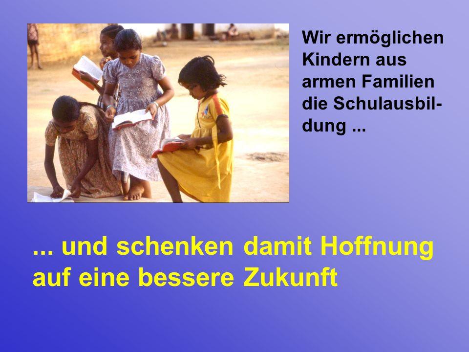 ... und schenken damit Hoffnung auf eine bessere Zukunft