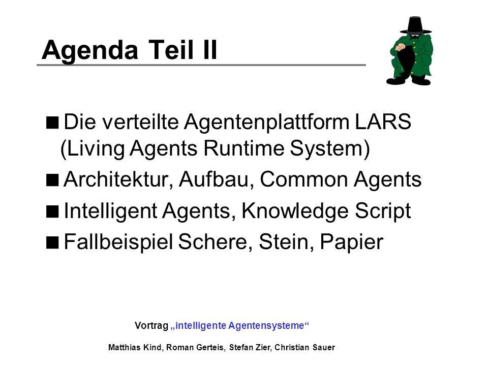Agenda Teil II Die verteilte Agentenplattform LARS (Living Agents Runtime System) Architektur, Aufbau, Common Agents.