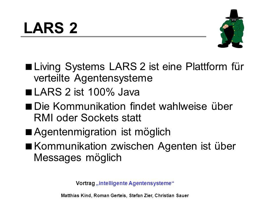 LARS 2 Living Systems LARS 2 ist eine Plattform für verteilte Agentensysteme. LARS 2 ist 100% Java.