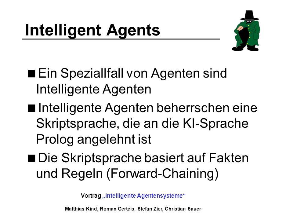 Intelligent Agents Ein Speziallfall von Agenten sind Intelligente Agenten.