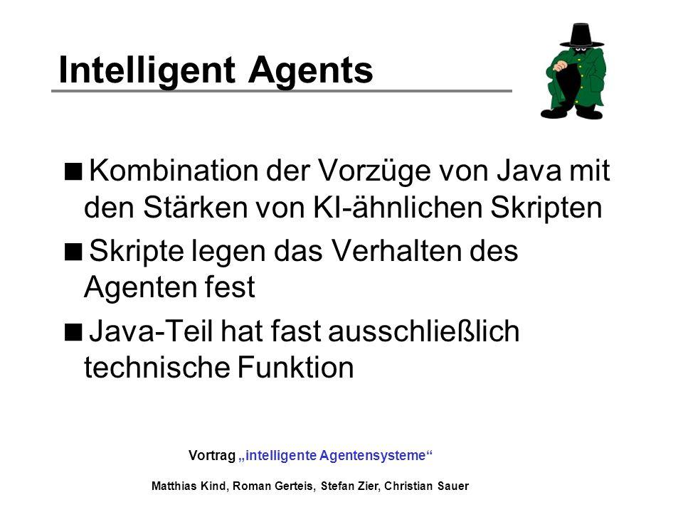Intelligent Agents Kombination der Vorzüge von Java mit den Stärken von KI-ähnlichen Skripten. Skripte legen das Verhalten des Agenten fest.